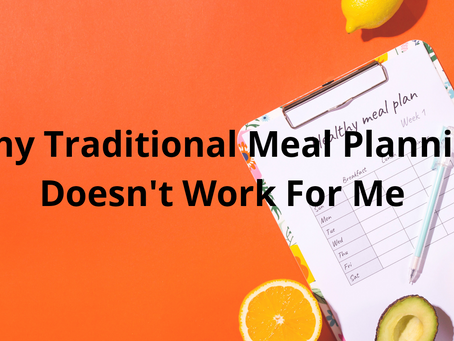 Why Traditional Meal Planning Doesn't Work For Me