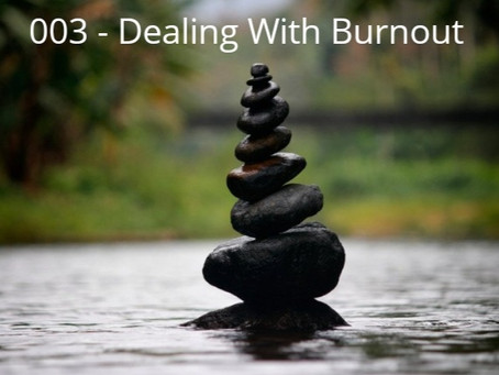 Episode 003 - Dealing With Burnout