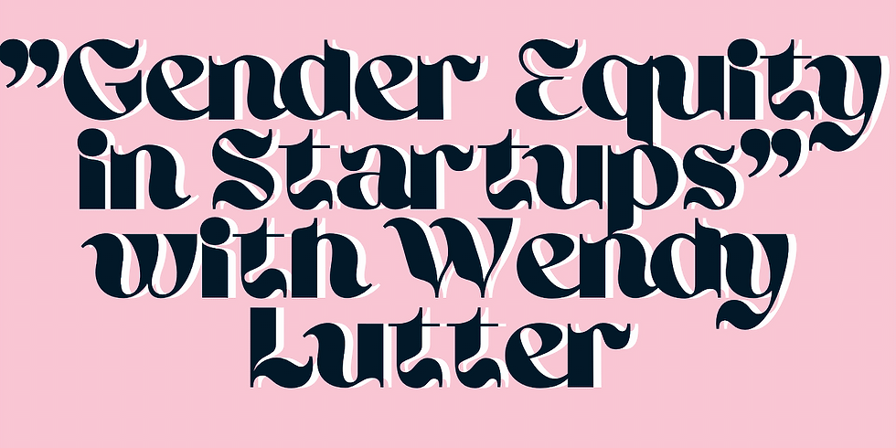 """Member Meeting: """"Gender Equity in Startups"""" with Wendy Lutter"""