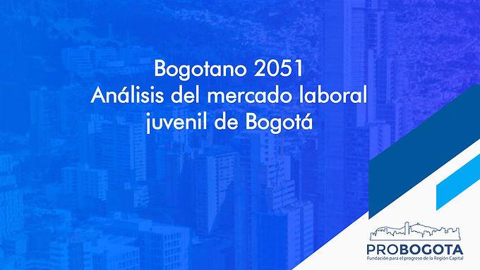 Bogotano 2051 Análisis del mercado laboral juvenil de Bogotá