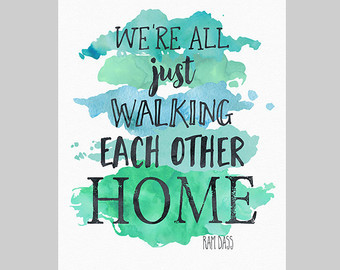 We are all just walking each each other home.