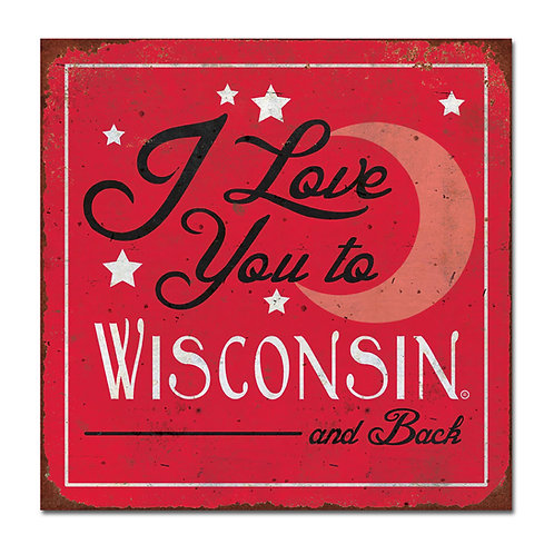 """I love you to WI and Back- Large 12""""x12"""" Tin Hanging Sign! -Heavy 24-gauge steel"""