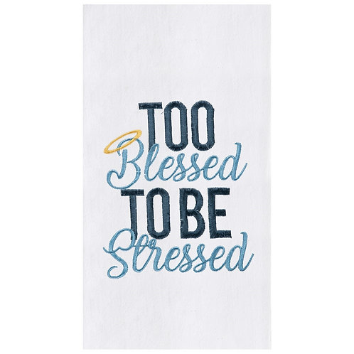"""""""Too Blessed..."""" EMBROIDERED FLOUR SACK TOWEL"""