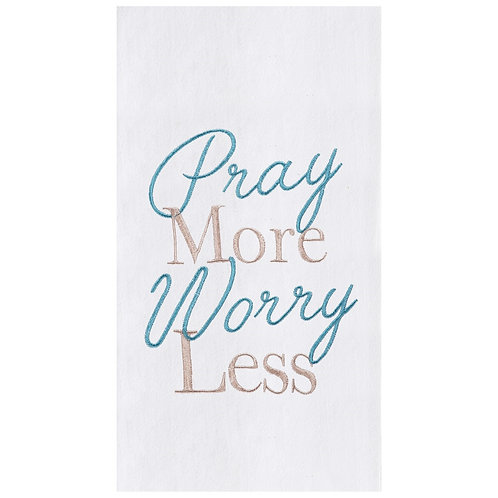 """""""Pray More Worry Less"""" EMBROIDERED FLOUR SACK TOWEL"""