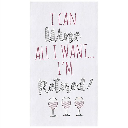 """""""I Can Wine All I Want..."""" EMBROIDERED FLOUR SACK TOWEL"""