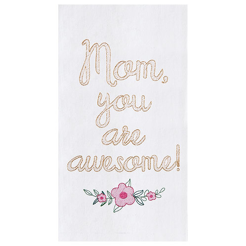 """""""Mom, You Are Awesome!"""" EMBROIDERED FLOUR SACK TOWEL"""