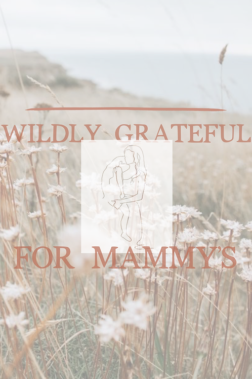 WILDLY GRATEFUL FOR MAMMY'S