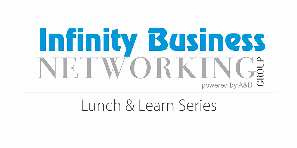 Infinity Lunch & Learn Premier Networking Series