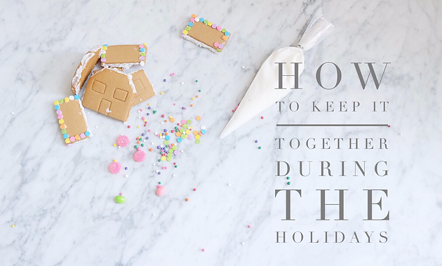 How to Keep it Together During the Holidays