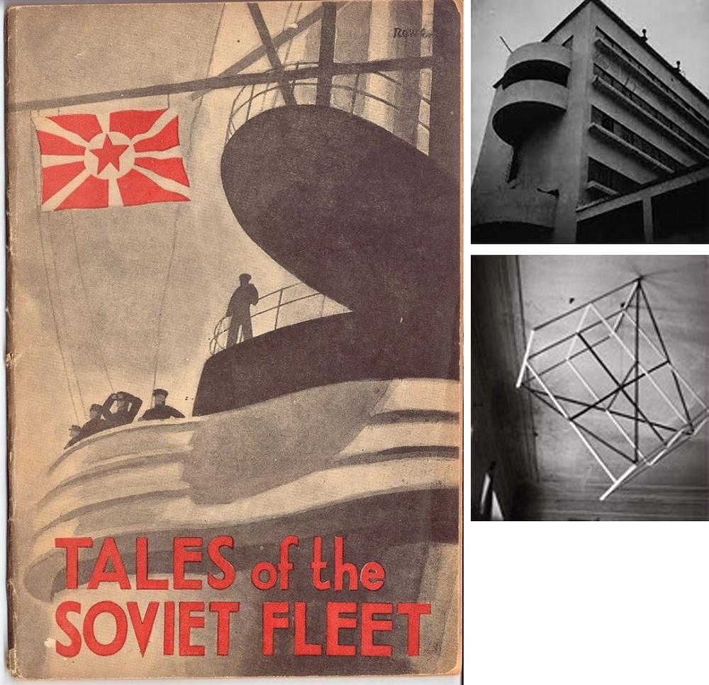 Figure 9: Tales of the Soviet Fleet. Cover design by Cliff Rowe 1933; Figure 10: Moseii Ginzburg Narkomfin Building 1932; Figure 11: Alexandr Rodchenko Spatial Constructions 1921.