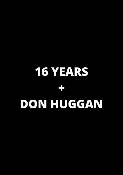 16 YEARS + DON HUGGAN.jpg