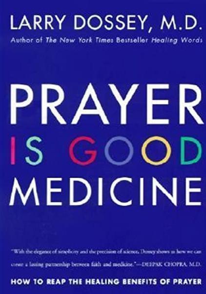 Prayer is Good Medicine- How Reap the Healing Benefits of Prayer