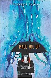 Made You Up by Francessa Zappia