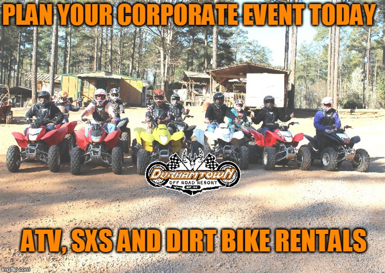 Plan your next corporate event at Durhamtown. We offer Group rates and discounts on ATV, SXS and dirt bike rentals. Meeting room, lunchroom, and lodging available.