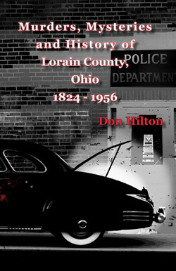 Murders Mysteries and History of Lorain County Ohio DonHiltoncrover crop