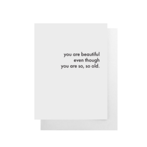 You Are Beautiful Even Though You Are So So Old