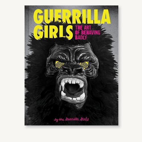 Guerilla Girls: The Art of Behaving Badly