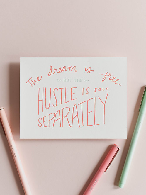 The Dream Is Free But the Hustle Sold Separately