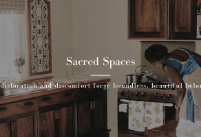 Sacred Spaces: How dislocation and discomfort forge boundless, beautiful belonging