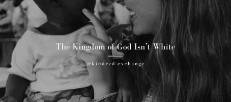 The Kingdom of God Isn't White: Eradicating White Saviorism from Modern Missiology