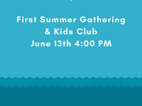 First Summer Gathering & Kids Club, June 13th