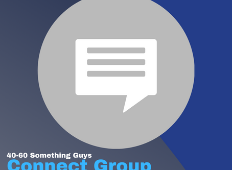 New 40-60 Something Guys Connect Group Meeting Thursday, August 13 at 7:00 pm