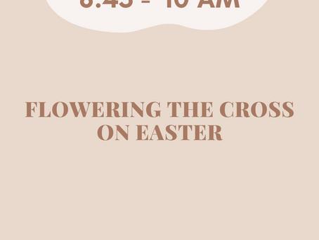 Flowering the Easter Sunday Cross