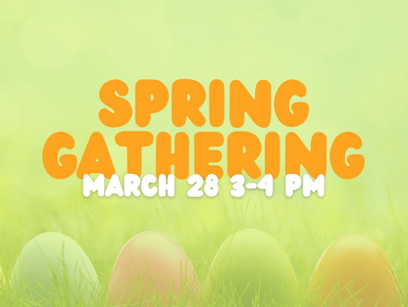 Spring Gathering, March 28, 3-4 pm