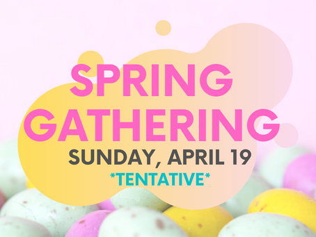 Church-wide Spring Gathering, *April 19*