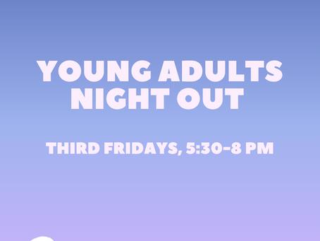 Young Adults Night Out – Third Fridays, 5:30-8 pm