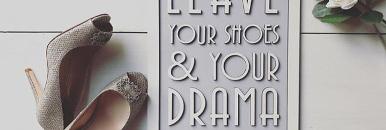 Leave Your Shoes & Drama at the Door Wooden Sign