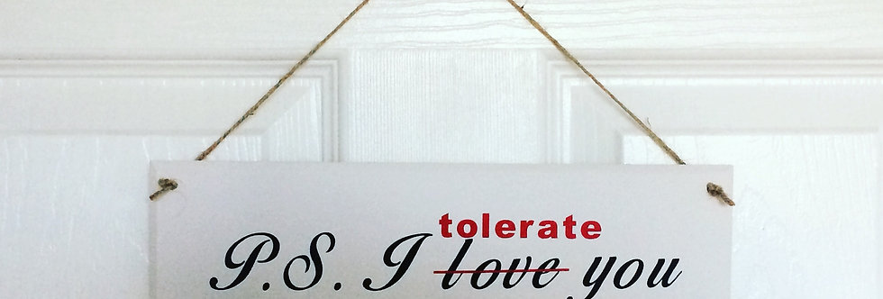 P.S. I love/tolerate you sign