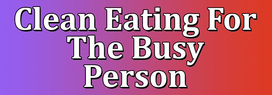 Clean eating for the busy person header