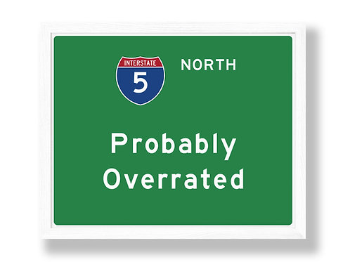 """I-5 Highway Sign Parody """"Probably Overrated"""""""