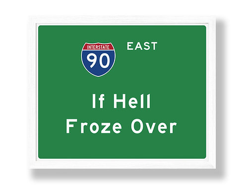 """I-90 Highway Sign Parody """"If Hell Froze Over"""""""
