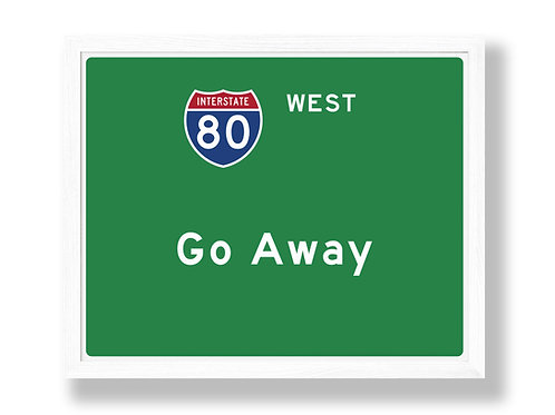 "I-80 Highway Sign Parody ""Go Away"""