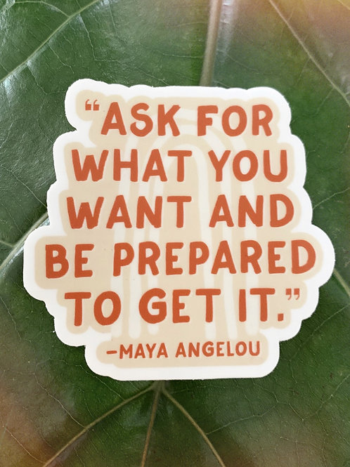 Ask For What You Want - Maya Angelou sticker