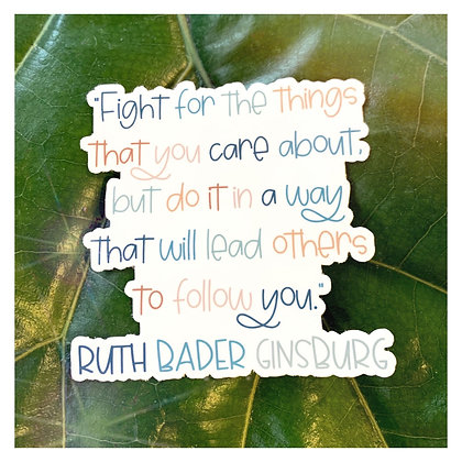 """""""Fight for the things you care about"""" -Ruth Bader Ginsburg"""