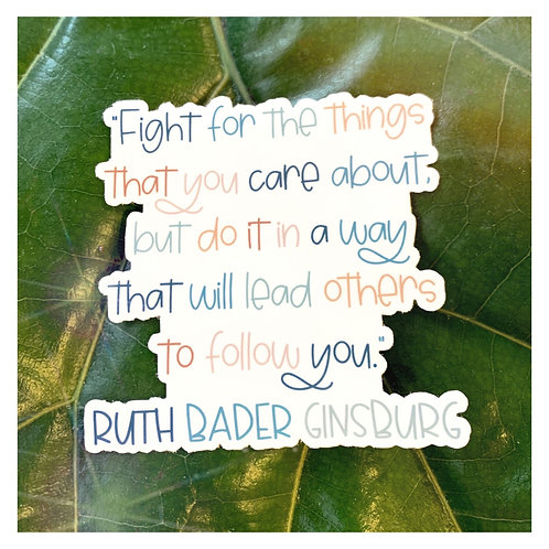 """Fight for the things you care about"" -Ruth Bader Ginsburg"