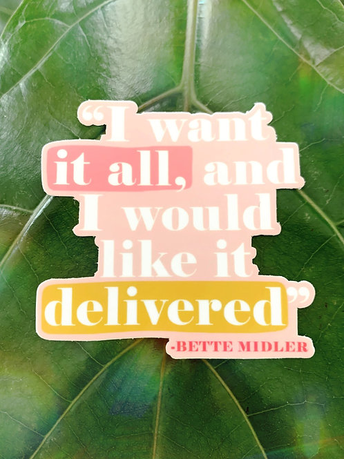 """I want it all, and I would like it delievered"" Bette Midler Sticker"