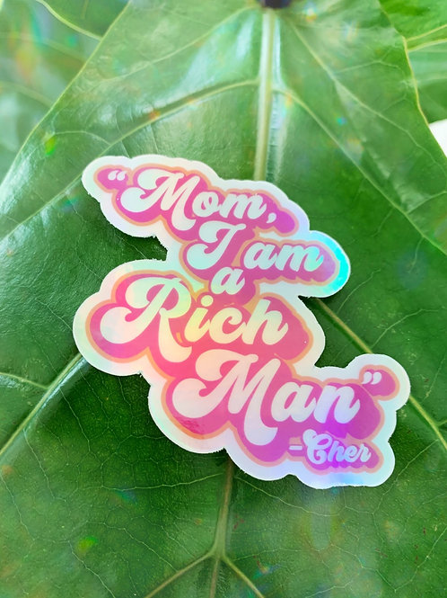 """Mom, I am a rich man""  Cher Sticker"