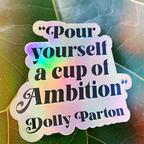 Pour Yourself A Cup Of Ambition-Dolly Parton HOLO Sitcker