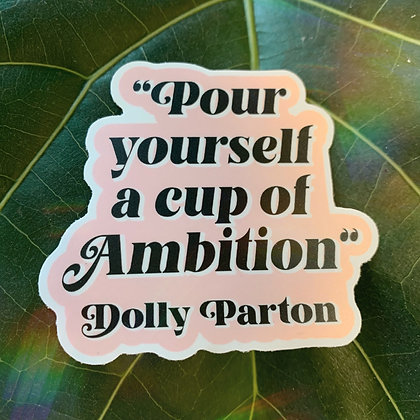 Pour Yourself A Cup Of Ambition- Dolly Parton sticker in black and pink