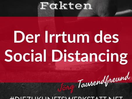 Der Irrtum des Social Distancing