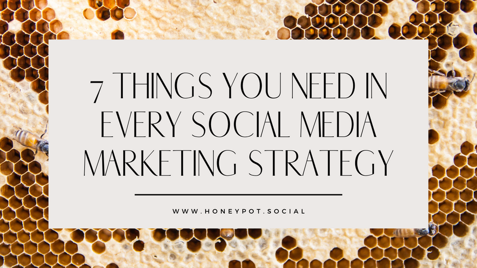 7 Things You Need in Every Social Media Marketing Strategy