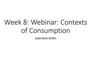 Week 8: Webinar: Contexts of Consumption