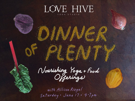 Dinner of Plenty at Love Hive Yoga