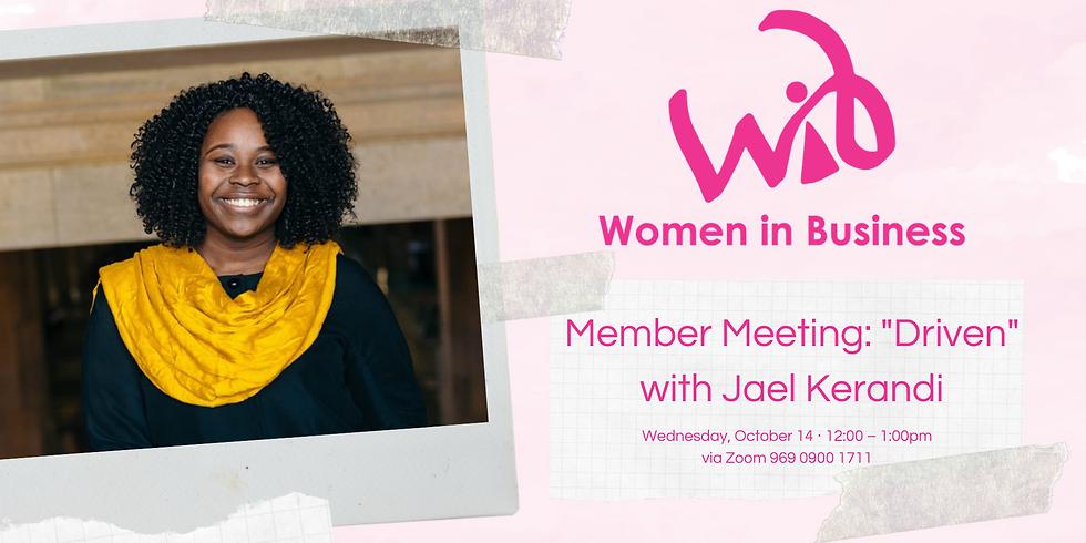 "Member Meeting: ""Driven"" with Jael Kerandi"