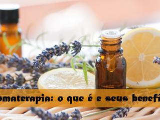 Aromaterapia: saiba o que é e quais os seus benefícios