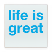 LIFE IS GREAT.png